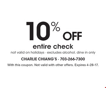 10% OFF entire check, not valid on holidays - excludes alcohol. Dine in only. With this coupon. Not valid with other offers. Expires 4-28-17.