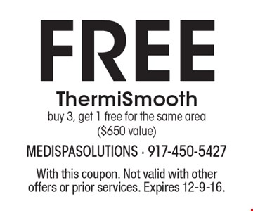 Free ThermiSmooth. Buy 3, get 1 free for the same area ($650 value). With this coupon. Not valid with other offers or prior services. Expires 12-9-16.