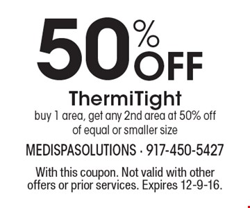 50% Off ThermiTight. Buy 1 area, get any 2nd area at 50% off of equal or smaller size. With this coupon. Not valid with other offers or prior services. Expires 12-9-16.