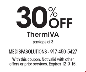 30% Off ThermiVA package of 3. With this coupon. Not valid with other offers or prior services. Expires 12-9-16.