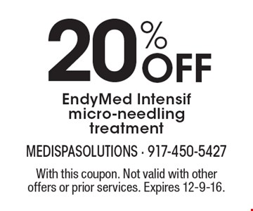 20% Off EndyMed Intensif micro-needling treatment . With this coupon. Not valid with other offers or prior services. Expires 12-9-16.