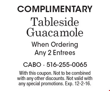 COMPLIMENTARY Tableside Guacamole When Ordering Any 2 Entrees. With this coupon. Not to be combined with any other discounts. Not valid with any special promotions. Exp. 12-2-16.