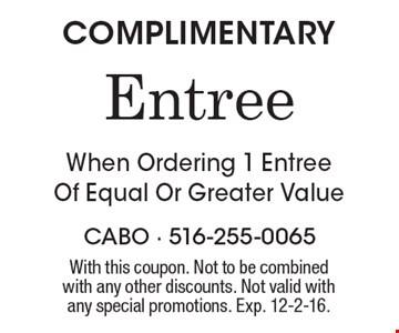 COMPLIMENTARY Entree When Ordering 1 Entree Of Equal Or Greater Value. With this coupon. Not to be combined with any other discounts. Not valid with any special promotions. Exp. 12-2-16.