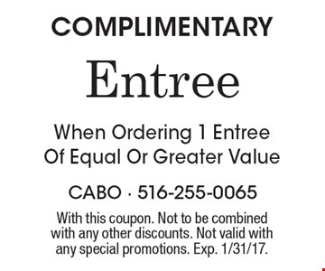COMPLIMENTARY Entree When Ordering 1 Entree Of Equal Or Greater Value. With this coupon. Not to be combined with any other discounts. Not valid with any special promotions. Exp. 1/31/17.