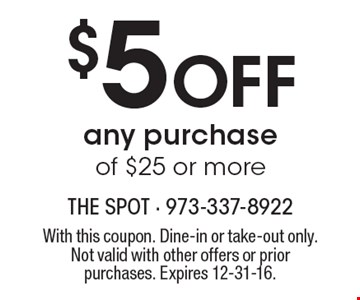 $5 Off any purchase of $25 or more. With this coupon. Dine-in or take-out only. Not valid with other offers or prior purchases. Expires 12-31-16.
