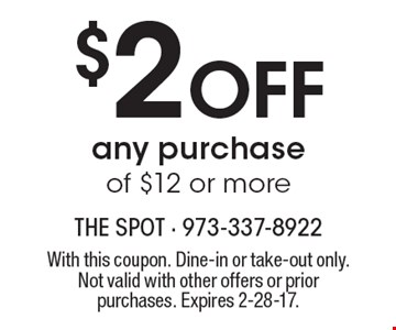 $2 Off any purchase of $12 or more. With this coupon. Dine-in or take-out only. Not valid with other offers or prior purchases. Expires 2-28-17.