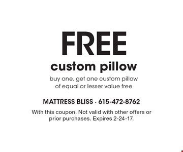 Free custom pillow buy one, get one custom pillow of equal or lesser value free. With this coupon. Not valid with other offers or prior purchases. Expires 2-24-17.