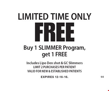 LIMITED TIME ONLY FREE Buy 1 SLIMMER Program, get 1 FREE. Includes Lipo Den shot & GC Slimmers. LIMIT 2 PURCHASES PER PATIENT. VALID FOR NEW & ESTABLISHED PATIENTS. EXPIRES 12-16-16.