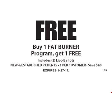 FREE Buy 1 Fat Burner Program, get 1 FREE Includes (2) Lipo B shots. NEW & ESTABLISHED PATIENTS. 1 PER CUSTOMER. Save $40. EXPIRES 1-27-17.