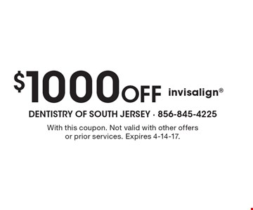 $1000Off invisalign. With this coupon. Not valid with other offers or prior services. Expires 4-14-17.