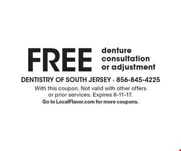 Free denture consultation or adjustment. With this coupon. Not valid with other offers or prior services. Expires 8-11-17. Go to LocalFlavor.com for more coupons.