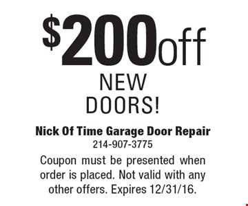 $200 OFF NEW DOORS! Coupon must be presented when order is placed. Not valid with any other offers. Expires 12/31/16.