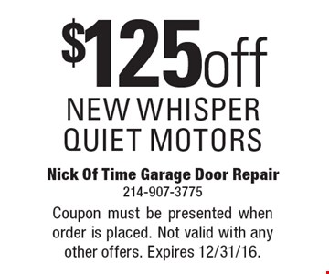 $125 OFF NEW WHISPER QUIET MOTORS. Coupon must be presented when order is placed. Not valid with any other offers. Expires 12/31/16.