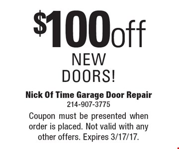 $100 off NEW DOORS! Coupon must be presented when order is placed. Not valid with any other offers. Expires 3/17/17.