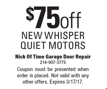 $75 off NEW WHISPER QUIET MOTORS. Coupon must be presented when order is placed. Not valid with any other offers. Expires 3/17/17.