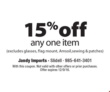 15% off any one item (excludes glasses, flag mount, Amsoil, sewing & patches). With this coupon. Not valid with other offers or prior purchases. Offer expires 12/9/16.