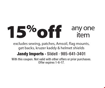 15% off any one item. Excludes sewing, patches, Amsoil, flag mounts, get backs, kruzer kaddy & helmet shields. With this coupon. Not valid with other offers or prior purchases. Offer expires 1-6-17.