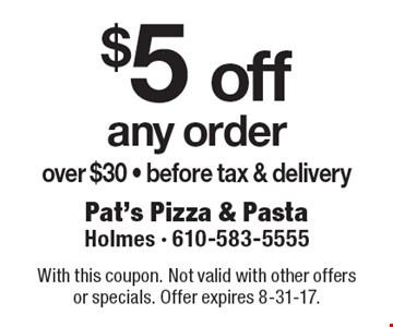 $5 off any order over $30, before tax & delivery. With this coupon. Not valid with other offers or specials. Offer expires 8-31-17.