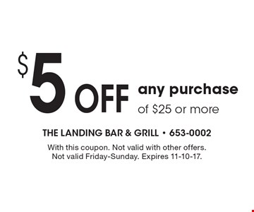 $5 Off any purchase of $25 or more. With this coupon. Not valid with other offers. Not valid Friday-Sunday. Expires 11-10-17.