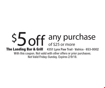 $5 off any purchase of $25 or more. With this coupon. Not valid with other offers or prior purchases. Not Valid Friday-Sunday. Expires 2/9/18.