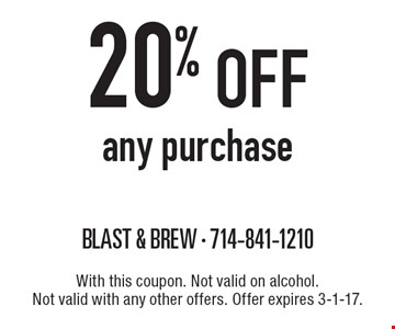 20% off any purchase. With this coupon. Not valid on alcohol. Not valid with any other offers. Offer expires 3-1-17.