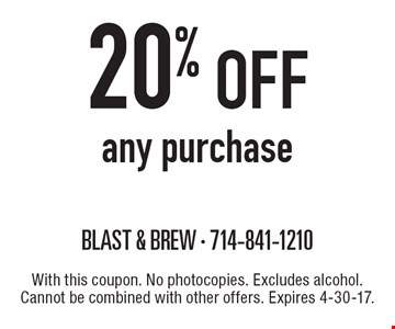 20% off any purchase. With this coupon. No photocopies. Excludes alcohol. Cannot be combined with other offers. Expires 4-30-17.