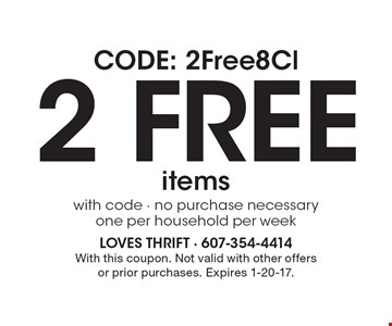 CODE: 2Free8Cl. 2 Free items with code, no purchase necessary, one per household per week. With this coupon. Not valid with other offers or prior purchases. Expires 1-20-17.