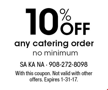 10% Off any catering order no minimum. With this coupon. Not valid with other offers. Expires 1-31-17.