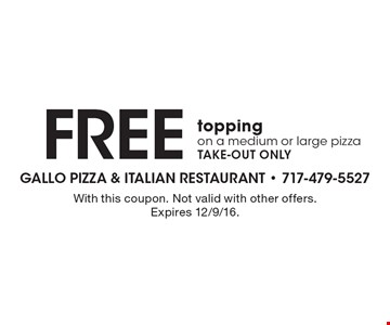 Free topping on a medium or large pizza. Take-out only. With this coupon. Not valid with other offers. Expires 12/9/16.