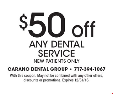 $50 off any dental service, new patients only. With this coupon. May not be combined with any other offers, discounts or promotions. Expires 12/31/16.