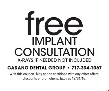 Free implant consultation. X-rays, if needed, not included. With this coupon. May not be combined with any other offers, discounts or promotions. Expires 12/31/16.
