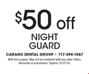 $50 off night guard. With this coupon. May not be combined with any other offers, discounts or promotions. Expires 12/31/16.