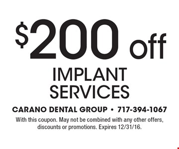 $200 off implant services. With this coupon. May not be combined with any other offers, discounts or promotions. Expires 12/31/16.