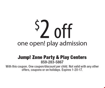 $2 off one open! play admission. With this coupon. One coupon/discount per child. Not valid with any other offers, coupons or on holidays. Expires 1-20-17.