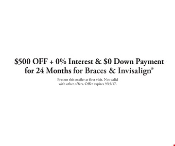 $500 Off + 0% Interest & $0 Down Payment for 24 Months for Braces & Invisalign. Present this mailer at first visit. Not valid with other offers. Offer expires 9/15/17.
