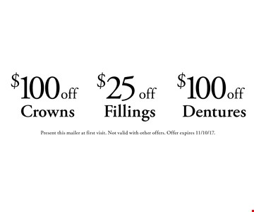 $100 off Dentures. $25 off Fillings. $100 off Crowns. Present this mailer at first visit. Not valid with other offers. Offer expires 11/10/17.