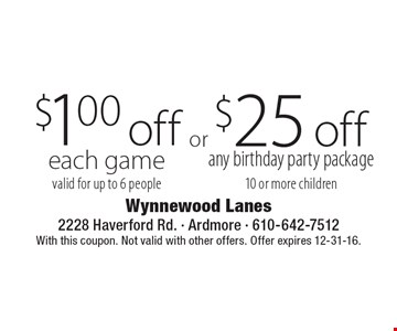 $1.00 off each game, valid for up to 6 people OR $25 off any birthday party package, 10 or more children. With this coupon. Not valid with other offers. Offer expires 12-31-16.