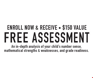 Enroll Now & Receive A Free Assessment - An in-depth analysis of your child's number sense, mathematical strengths & weaknesses, and grade readiness. $150 value.