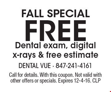 Fall Special. Free dental exam, digital x-rays & free estimate. Call for details. With this coupon. Not valid with other offers or specials. Expires 12-4-16.