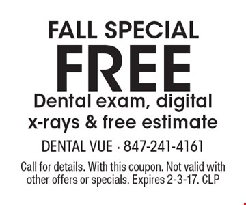 Fall special FREE Dental exam, digital x-rays & free estimate. Call for details. With this coupon. Not valid with other offers or specials. Expires 2-3-17. CLP