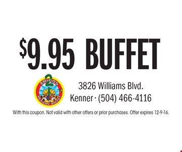 $9.95 BUFFET. With this coupon. Not valid with other offers or prior purchases. Offer expires 12-9-16.
