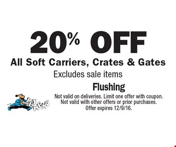 20% off All Soft Carriers, Crates & Gates Excludes sale items. Not valid on deliveries. Limit one offer with coupon. Not valid with other offers or prior purchases. Offer expires 12/9/16.