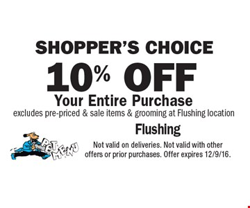 Shopper's choice. 10% off Your Entire Purchase. Excludes pre-priced & sale items & grooming at Flushing location. Not valid on deliveries. Not valid with other offers or prior purchases. Offer expires 12/9/16.