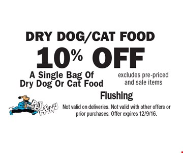 Dry dog/cat food. 10% OFF A Single Bag Of Dry Dog Or Cat Food excludes pre-priced and sale items. Not valid on deliveries. Not valid with other offers or prior purchases. Offer expires 12/9/16.