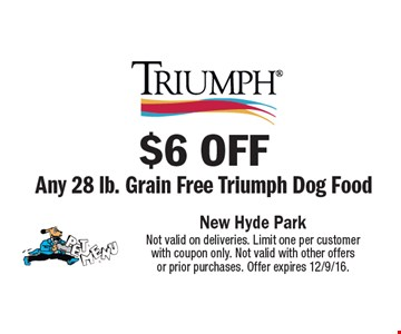 $6 off Any 28 lb. Grain Free Triumph Dog Food. Not valid on deliveries. Limit one per customer with coupon only. Not valid with other offers or prior purchases. Offer expires 12/9/16.