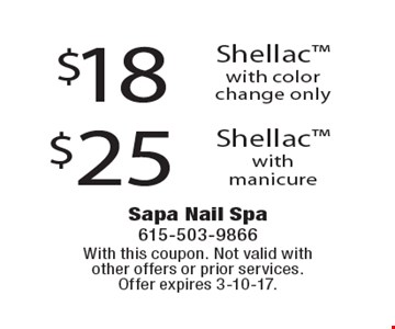 $25 Shellac with manicure. $18 Shellac with color change only. With this coupon. Not valid with other offers or prior services. Offer expires 3-10-17.
