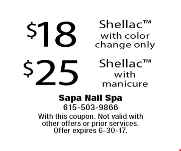 $25 Shellac with manicure. $18 Shellac with color change only. With this coupon. Not valid with other offers or prior services. Offer expires 6-30-17.