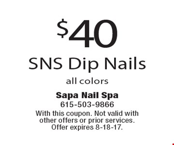 $40 SNS Dip Nails all colors. With this coupon. Not valid with other offers or prior services. Offer expires 8-18-17.
