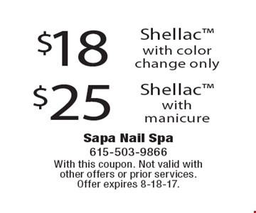 $25 Shellac with manicure. $18 Shellac with color change only. With this coupon. Not valid with other offers or prior services. Offer expires 8-18-17.