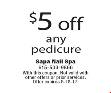 $5 off any pedicure. With this coupon. Not valid with other offers or prior services. Offer expires 8-18-17.